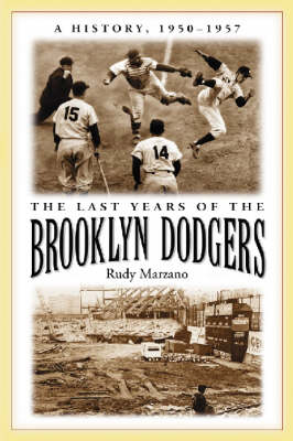 The Last Years of the Brooklyn Dodgers: A History, 1950-1957 (Paperback)
