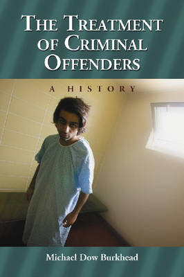 The Treatment of Criminal Offenders: A History (Paperback)