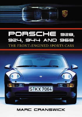 Porsche 928, 924, 944 and 968: The Front Engined Sports Cars (Paperback)