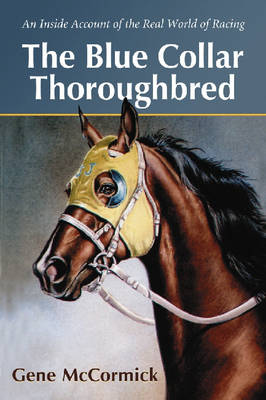 The Blue Collar Thoroughbred: An Inside Account of the Real World of Racing (Paperback)