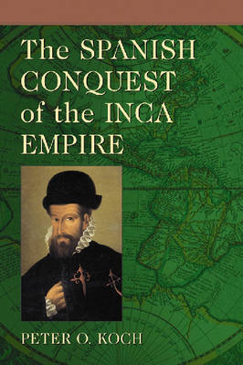 The Spanish Conquest of the Inca Empire (Paperback)