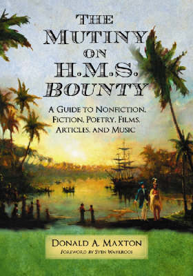 "The Mutiny on H.M.S. """"Bounty: A Guide to Nonfiction, Fiction, Poetry, Films, Articles, and Music (Paperback)"