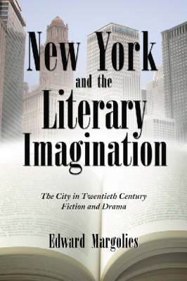 New York and the Literary Imagination: The City in Twentieth Century Fiction and Drama (Paperback)