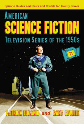American Science Fiction Television Series of the 1950s: Episode Guides and Casts and Credits for Twenty Shows (Paperback)