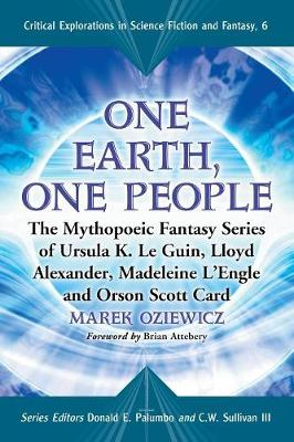 One Earth, One People: The Mythopoeic Fantasy Series of Ursula K. Le Guin, Lloyd Alexander, Madeleine L'Engle and Orson Scott Card - Critical Explorations in Science Fiction and Fantasy (Paperback)