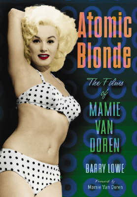 Atomic Blonde: The Films of Mamie Van Doren (Hardback)