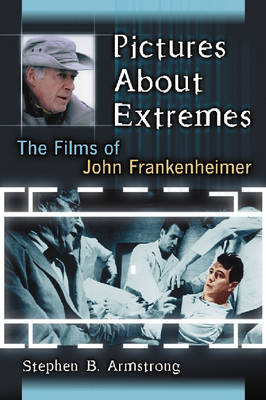 Pictures About Extremes: The Films of John Frankenheimer (Paperback)