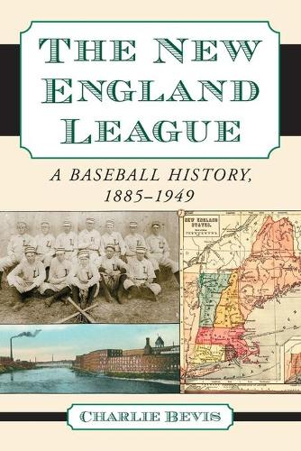 The New England League: A Baseball History, 1885-1949 (Paperback)