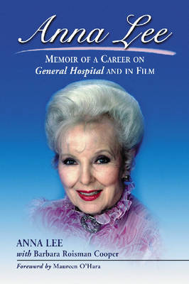 Anna Lee: Memoir of a Career on General Hospital and in Film (Paperback)