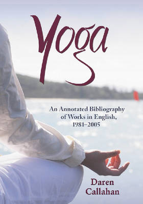 Yoga: An Annotated Bibliography of Works in English, 1981-2005 (Paperback)