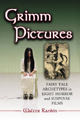 Grimm Pictures: Fairy Tale Archetypes in Eight Horror and Suspense Films (Paperback)