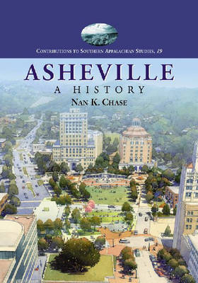 Asheville: A History - Contributions to Southern Appalachian Studies (Paperback)