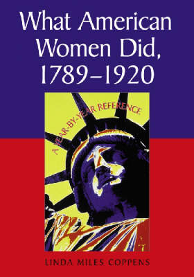 What American Women Did, 1789-1920: A Year-by-year Reference (Paperback)