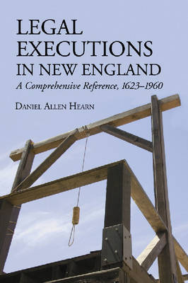 Legal Executions in New England: A Comprehensive Reference, 1623-1960 (Paperback)