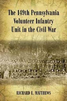 The 149th Pennsylvania Volunteer Infantry Unit in the Civil War (Paperback)