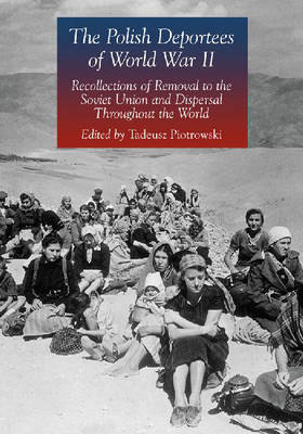 The Polish Deportees of World War II: Recollections of Removal to the Soviet Union and Dispersal Throughout the World (Paperback)