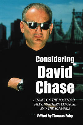 """Considering David Chase: Essays on the """"""""Rockford Files"""""""", """"""""Northern Exposure"""""""" and """"""""The Sopranos (Paperback)"""
