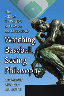 Watching Baseball, Seeing Philosophy: The Great Thinkers at Play on the Diamond (Paperback)