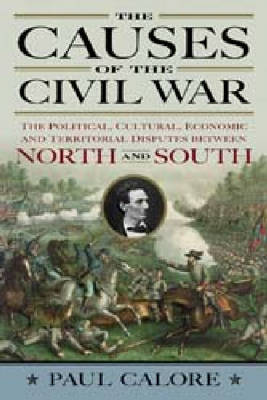 The Causes of the Civil War: The Political, Cultural, Economic and Territorial Disputes Between North and South (Paperback)