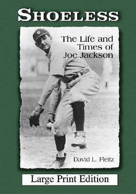 Shoeless: The Life and Times of Joe Jackson (Paperback)