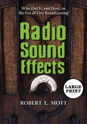 Radio Sound Effects: Who Did it, and How, in the Era of Live Broadcasting (Paperback)