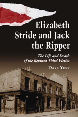 Elizabeth Stride and Jack the Ripper: The Life and Death of the Reputed Third Victim (Paperback)