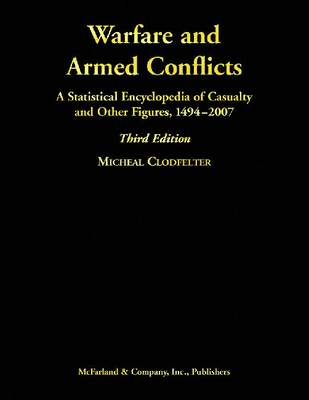 Warfare and Armed Conflicts: A Statistical Encyclopedia of Casualty and Other Figures, 1494-2007 (Hardback)