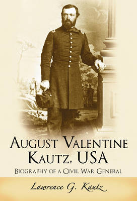 August Valentine Kautz, USA: Biography of a Civil War General (Hardback)