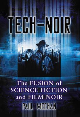 Tech-noir: The Fusion of Science Fiction and Film Noir (Hardback)