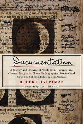 Documentation: A History and Critique of Attribution, Commentary, Glosses, Marginalia, Notes, Bibliographies, Works-cited Lists, and Citation Indexing and Analysis (Paperback)
