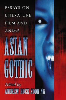 Asian Gothic: Essays on Literature, Film and Anime (Paperback)