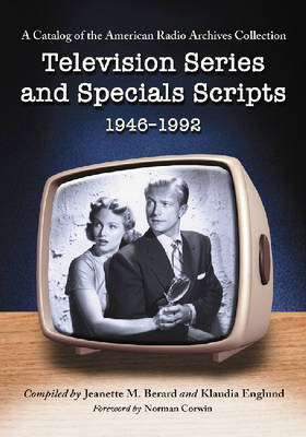 Television Series and Specials Scripts, 1946-1992: A Catalog of the American Radio Archives Collection (Paperback)