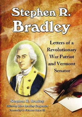 Stephen R. Bradley: Letters of a Revolutionary War Patriot and Vermont Senator (Paperback)