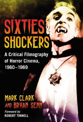 Sixties Shockers: A Critical Filmography of Horror Cinema, 1960-1969 (Hardback)
