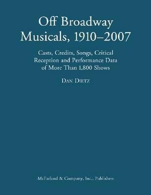 The Off Broadway Musical, 1910-2007: Cast, Credits, Songs, Critical Reception and Performance Data of 1,800 Shows (Hardback)
