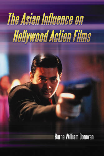 The Asian Influence on Hollywood Action Films (Paperback)