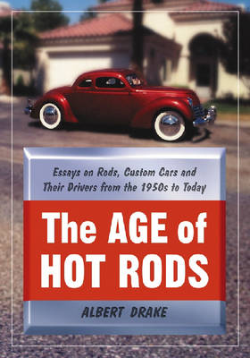 The Age of Hot Rods: Essays on Rods, Custom Cars and Their Drivers from the 1950s to Today (Paperback)