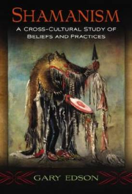 Shamanism: A Cross-Cultural Study of Beliefs and Practices (Hardback)