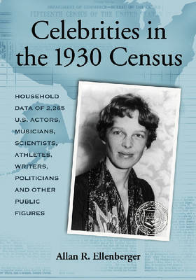 Celebrities in the 1930 Census: Household Data of More Than 2,500 U.S. Actors, Musicians, Scientists, Athletes, Writers, Politicians and Other Public Figures (Paperback)