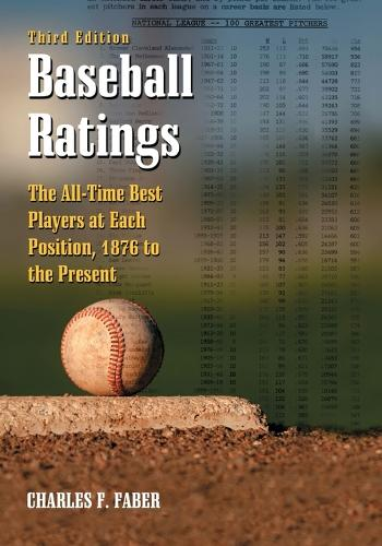 Baseball Ratings: The All-time Best Players at Each Position, 1876 to the Present (Paperback)