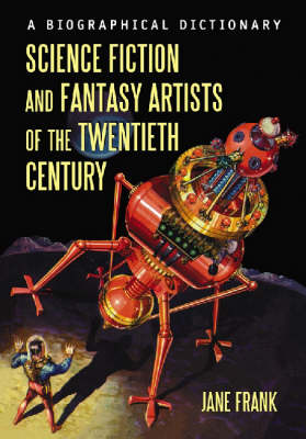 Science Fiction and Fantasy Artists of the Twentieth Century: A Biographical Dictionary (Hardback)
