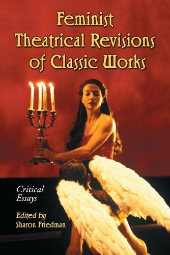 Feminist Theatrical Revisions of Classic Works: Critical Essays (Paperback)
