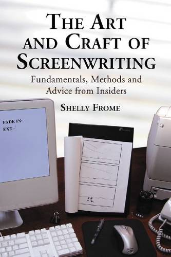 The Art and Craft of Screenwriting: Fundamentals, Methods and Advice from Insiders (Paperback)