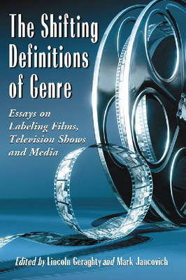 The Shifting Definitions of Genre: Essays on Labeling Films, Television Shows and Media (Paperback)