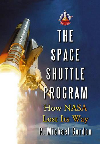 The Space Shuttle Program: How NASA Lost Its Way (Paperback)