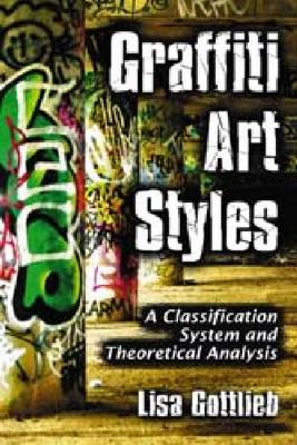 Graffiti Art Styles: A Classification System and Theoretical Analysis (Paperback)