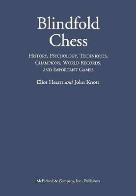 Blindfold Chess: History, Psychology, Techniques, Champions, World Records, and Important Games (Hardback)