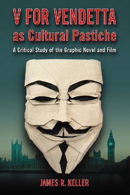 V for Vendetta as Cultural Pastiche: A Critical Study of the Graphic Novel and Film (Paperback)