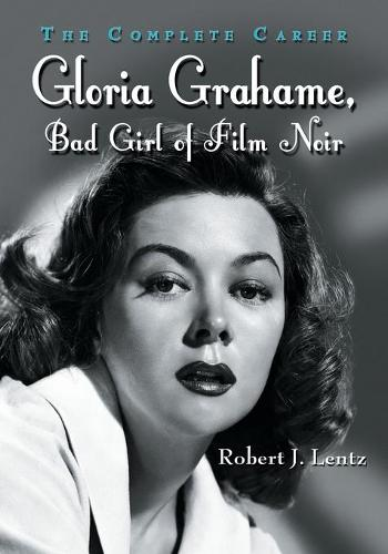 Gloria Grahame, Bad Girl of Film Noir: The Complete Career (Paperback)