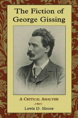 The Fiction of George Gissing: A Critical Analysis (Paperback)